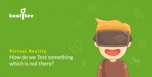 Virtual Reality – How do we Test something which is not there