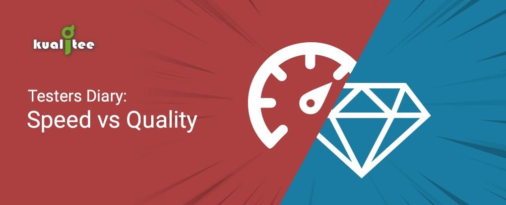 Speed vs. Quality