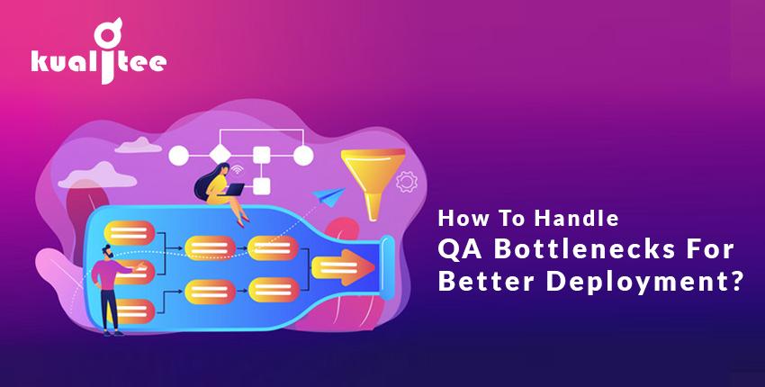 QA Bottlenecks For Better Deployment