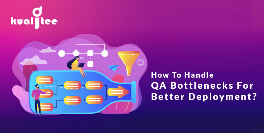 QA Bottlenecks For Better Deployment