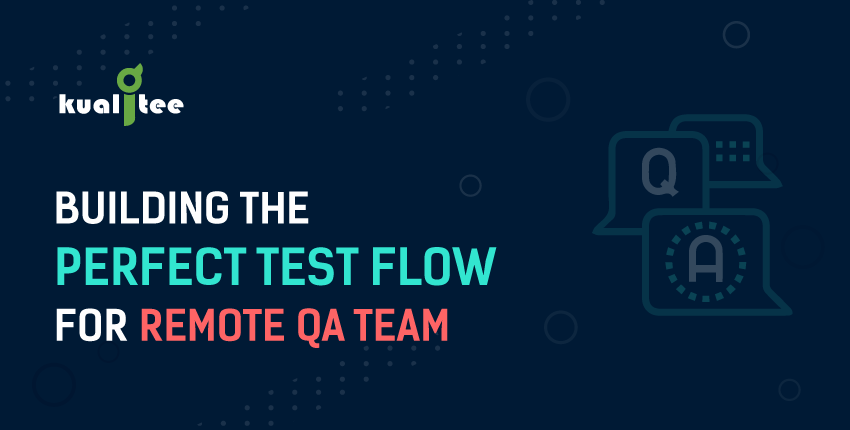 Building the Perfect Test Flow for Remote QA Teams