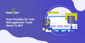 How Flexible Do Test Management Tools Need To Be
