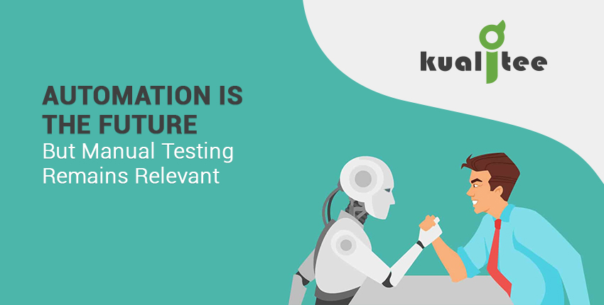 Automation is the Future but Manual Testing Remains Relevant